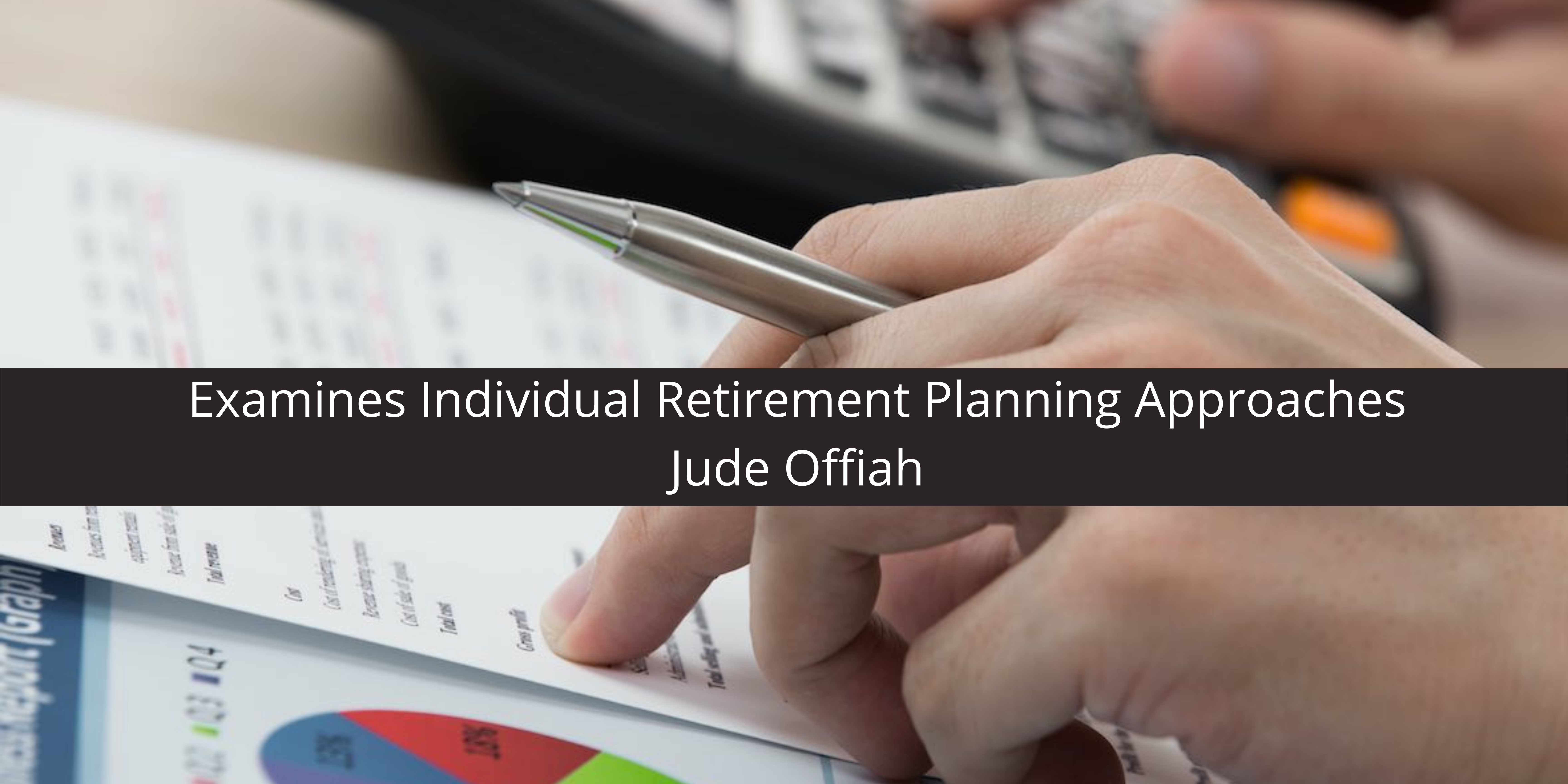 Jude Offiah Examines Individual Retirement Planning Approaches